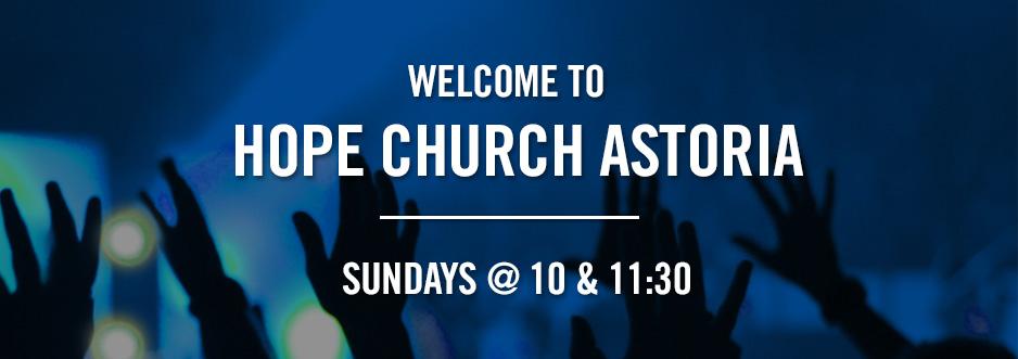 Hope Church Astoria Sundays 10 and 1130